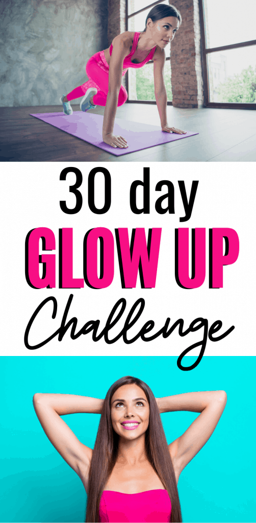30 Day Glow Up Challenge - How to Transform Your Life and Appearance in Just One Month