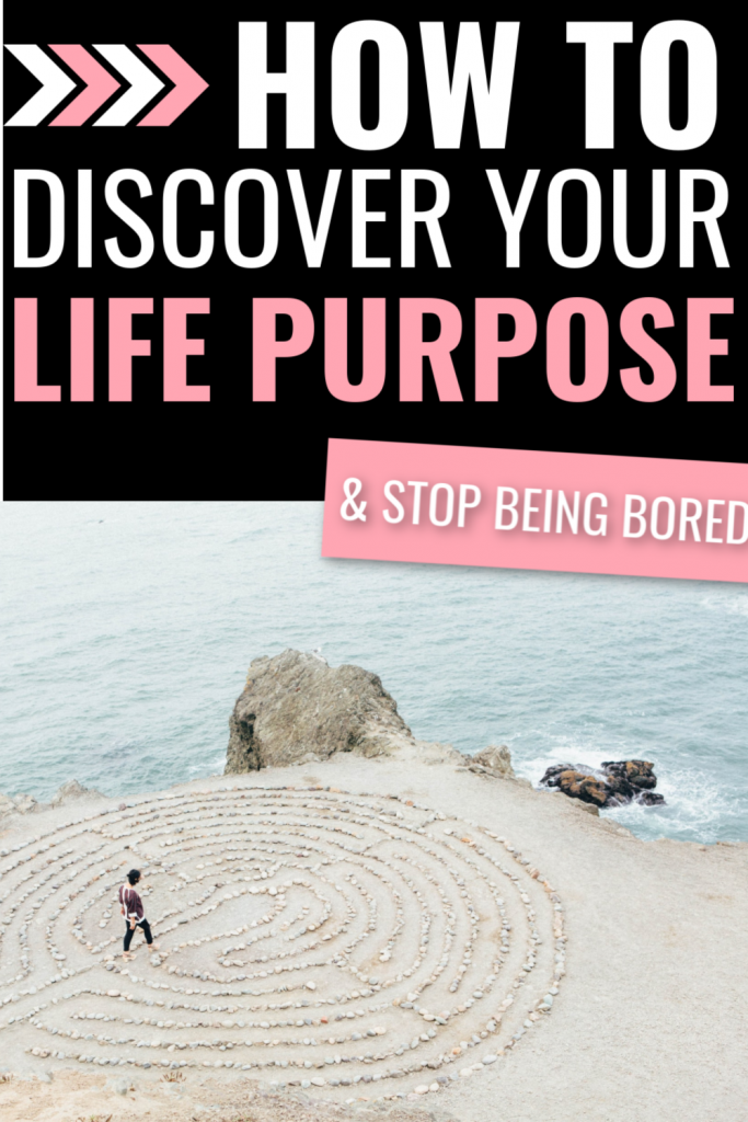 How to Discover Your Purpose in Life And Stop Being Bored