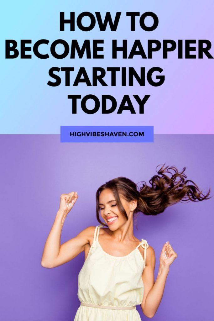 How to Become Happier Starting Today