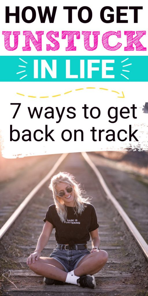 How to Get Unstuck in Life - 7 Ways to Get Back on Track