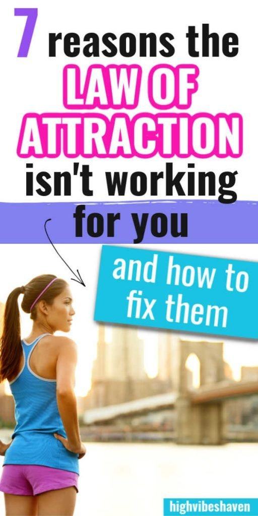 Law of Attraction Not Working? Here are 7 Reasons Why And How to Fix Them