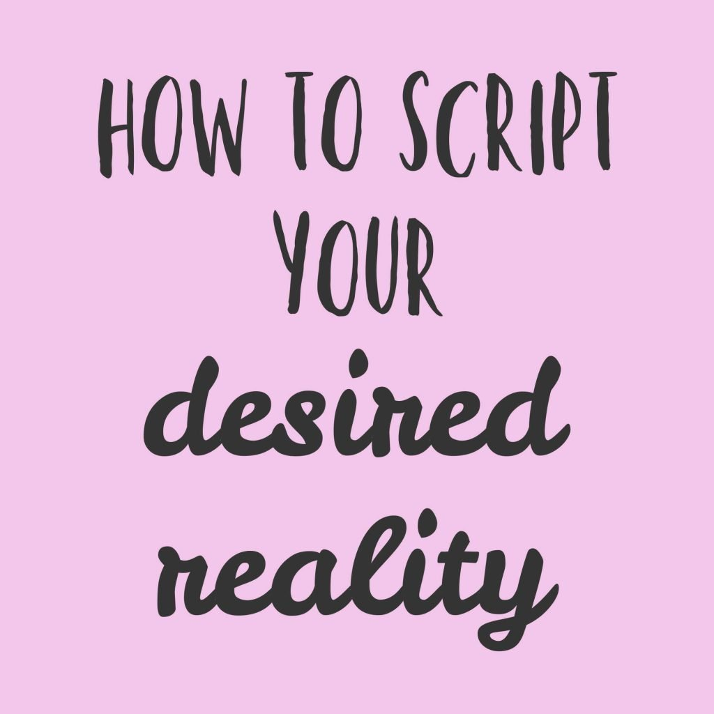 How to Script Your Desired Reality