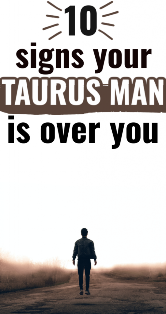 When a Taurus Man is Done With You - 10 Signs He's Over You