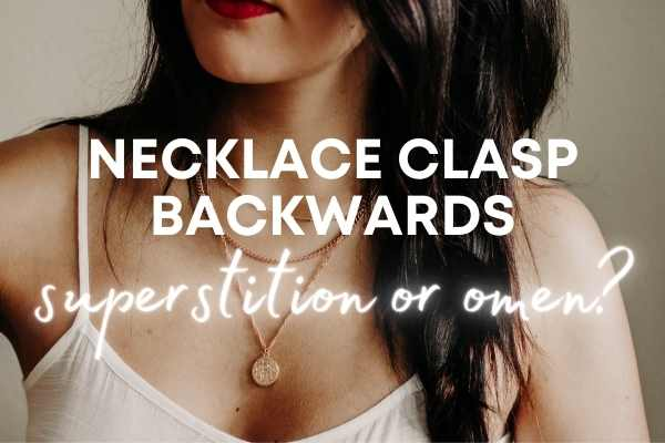 necklace clasp backwards superstition or omen