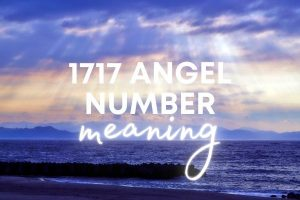 1717 Angel Number Meaning – Twin Flame, Love, Spiritual and More