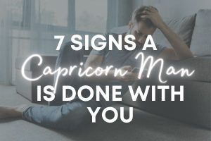 When a Capricorn Man is Done With You – 7 Common Signs The Relationship is Over