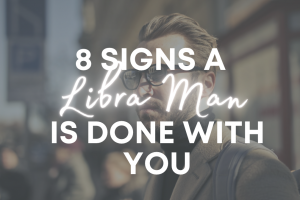 When a Libra Man is Done With You – 8 Signs The Relationship is Over