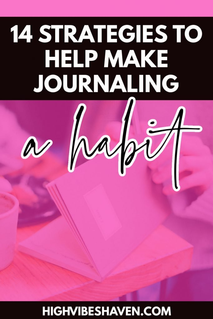14 strategies to help make journaling a daily habit